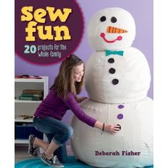 Sew Fun: 20 Projects for the Whole Family: Amazon.ca: Deborah Fisher: Books  Because I may need a giant plush snowman one day