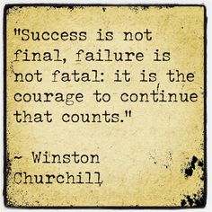 """""""Success is not final, failure is not fatal: it is the courage to continue that counts."""" ~ Winston Churchill #success #courage #takeaction"""