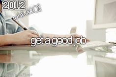 Getting a good job that is enjoyable is always a goal, hope, and dream of mine. :)