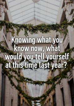 """""""Knowing what you know now, what would you tell yourself at this time last year? """""""