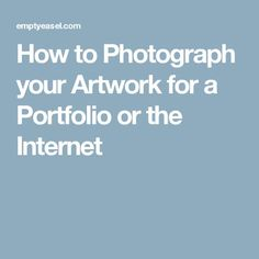 How to Photograph your Artwork for a Portfolio or the Internet