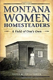 """Read """"Montana Women Homesteaders A Field of One's Own"""" by Sarah Carter available from Rakuten Kobo. In Montana Women Homesteaders: A Field of One's Own, Sarah Carter introduces the voices and images of women who filed on. Best Books To Read, I Love Books, Great Books, Big Sky Country, Reading Rainbow, Pacific Coast Highway, Reading Material, Book Nooks, Historical Fiction"""