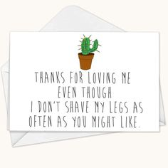 Funny Valentine's Cards: Thanks for loving me even though I don't shave my legs as often as you might like