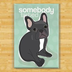 French Bulldog Magnet  Somebody Farted  Black French by PopDoggie, $5.99