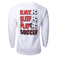 Eat, Sleep and play soccer long sleeve soccer tshirt.