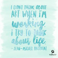 I don't think about art when I'm working. I try to think about life. - Jean-Michel #Basquiat 👨🎨🎨 #ArtQuotes #Craftamo