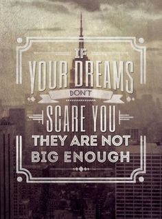 if-your-dreams-do-not-scare-you-they-are-not-big-enough.jpg (400×539)