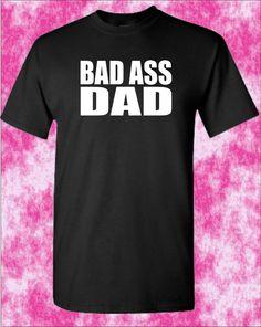 BAD ASS DAD T-Shirt. Small - XXXL Gift Fathers Day Daddy Grandad Birthday