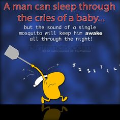 A man can sleep through the cries of a baby.. but the sound of a single mosquito will keep him awake all through the night! #joke #funny