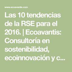 Las 10 tendencias de la RSE para el 2016. | Ecoavantis: Consultoría en sostenibilidad, ecoinnovación y consultora ambiental.