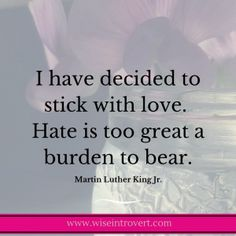 Does introversion feel like a burden? Choose self-love and acceptance. Martin Luther King Jr. quote.