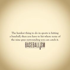 The hardest thing to do in sports is hitting a baseball, then you have to hit where none of the nine guys surrounding you can catch it. *It's not all that easy to do. Baseball Crafts, Baseball Boys, Baseball Sayings, Baseball Stuff, Baseball Memes, Baseball Quilt, Baseball Girlfriend, Baseball Pitching, Royals Baseball