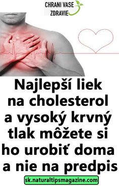 Najlepší liek na cholesterol a vysoký krvný tlak môžete si ho urobiť doma a nie na predpis Health Tips, Health Care, Cholesterol, Fat Burning, Burns, Detox, Lose Weight, Health Fitness, Advice