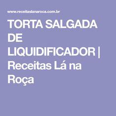TORTA SALGADA DE LIQUIDIFICADOR   Receitas Lá na Roça