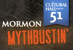 The Cultural Hall: Episode 51 Mormon Mythbustin'. Did professor Mynhardt gain a testimony of the Book of Mormon while translating it into Afrikaans?  Did Elder Bednar claim that a Mitt Romney nomination will lead to greater persecution?  Gladys Knight was baptized and is a member of the Church?  David Archuleta to serve a mission?  The creators of Yo Gabba Gabba are LDS?  A missionary in Australia survive a 230-foot fall off a cliff? Listen to  answers to these & more from TheCulturalHall.co...