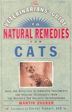 The Veterinarians' Guide to Remedies for Cats: Safe and Effective Alternative Treatments and Healing Tech...