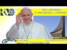 Vatican | #PopeFrancis Visit to the Parish of St. Mary Mother of the Redeemer - 2015.03.08 - YouTube