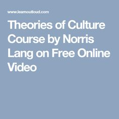 Theories of Culture Course by Norris Lang on Free Online Video