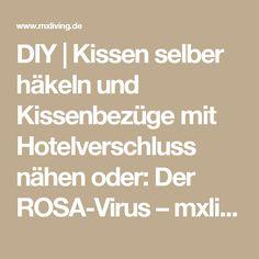 DIY   Kissen selber häkeln und Kissenbezüge mit Hotelverschluss nähen oder: Der ROSA-Virus – mxliving