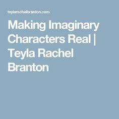 Making Imaginary Characters Real | Teyla Rachel Branton