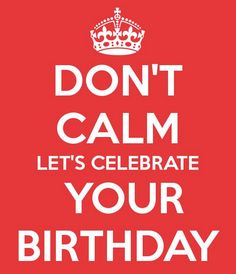 Don't calm let's celebrate your Birthday