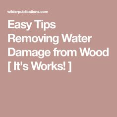 Easy Tips Removing Water Damage from Wood [ It's Works! ]