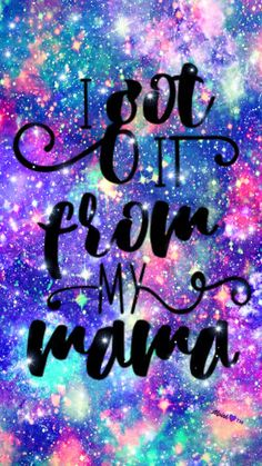 I Got It From My Mama Galaxy Wallpaper #androidwallpaper #iphonewallpaper #wallpaper #galaxy #sparkle #glitter #lockscreen #pretty #pink #cute #girly #quotes #sayings #purple #stars #neon #art #colorful