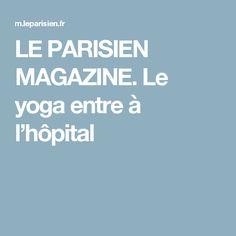 LE PARISIEN MAGAZINE. Le yoga entre à l'hôpital
