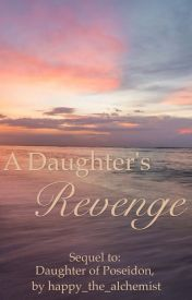 A Daughter's Revenge [sequel to Daughter of Poseidon (a Percy Jackson Fanfiction)] - Wattpad