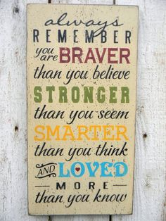Always Remember you are Braver than you know by AmericanAtHeart, Etsy $36.00  Most of this, except the last line, is from a Winnie the Pooh movie. <3