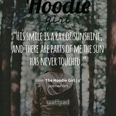 """""""His smile is a ray of sunshine, and there are parts of me the sun has never touched."""" - from The Hoodie Girl 