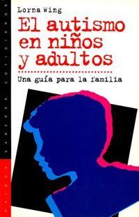 El autismo en niños y adultos. Una guía para la familia