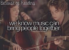 Because of Reading... we know music can bring people together.  If I Stay