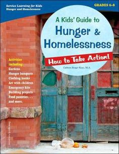 A Kids' Guide to Hunger & Homelessness: How to Take Actio - by Cathryn Berger Kaye, M.A.  Children are caring and compassionate and want to help when they see a need. Cathryn Berger Kaye, M.A.,  has carefully designed this exceptional guide to show four major stages children must learn to be of service: Preparation, Action, Reflection and Demonstration.
