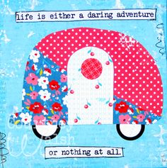 ~ life is either a daring adventure or nothing at all. ~