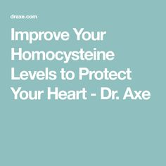 Improve Your Homocysteine Levels to Protect Your Heart - Dr. Axe