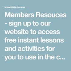 Members Resouces - sign up to our website to access free instant lessons and activities for you to use in the classroom.
