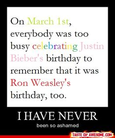 In my life.Oh, I'm never showing my face among harry potter fanatics again. to be fair i didnt even know it was justin biebers bday either. Harry Potter Facts, Harry Potter Books, Harry Potter Love, Harry Potter World, James Potter, Ron Weasley Birthday, Justin Bieber Birthday, Must Be A Weasley, No Muggles