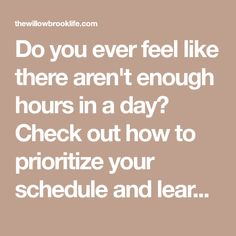 Do you ever feel like there aren't enough hours in a day? Check out how to prioritize your schedule and learn how to use all those hours to the utmost!
