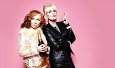 Absolutely Fabulous Jennifer Saunders / Joanna Lumley. Booze, drugs and sex in AbFab, but both brilliant in real life.
