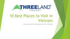 10 Best Places To Visit in Vietnam by Threeland Travel via slideshare