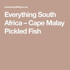Everything South Africa – Cape Malay Pickled Fish