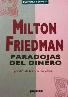 Paradojas del dinero. Episodios de historia monetaria de Milton Friedman. Grijalbo