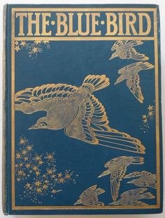 "Maurice Maeterlinck 1909 ""The Blue Bird: A Play in Six Acts"" / originally ""L'Oiseau bleu"""