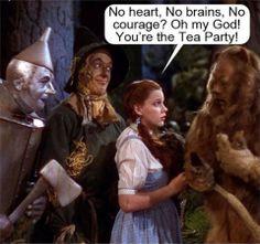 OMG!!! Dorothy's companions were tea partiers the whole time...LMAO