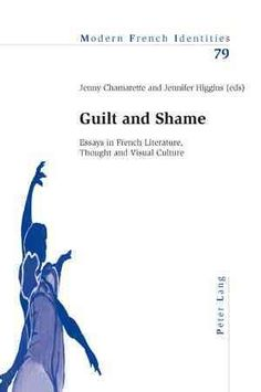 Guilt and shame [electronic resource] : essays in French literature, thought and visual culture / Jenny Chamarette and Jennifer Higgins (eds)
