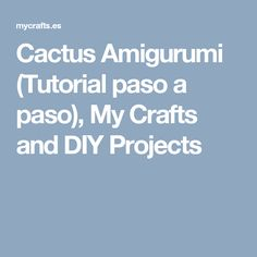 Cactus Amigurumi (Tutorial paso a paso), My Crafts and DIY Projects