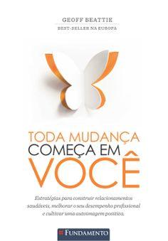 Livro: Toda Mudança Começa em Você.  http://editorafundamento.com.br/index.php/toda-mudanca-comeca-em-voce.html
