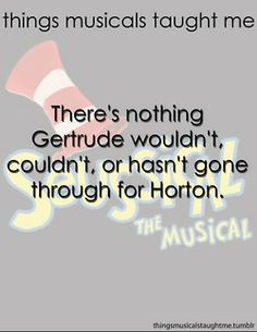There's Nothing Gertrude Wouldn't Couldn't, Or Hasn't Gone Through For Horton.