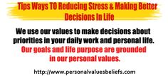 We use our values to make decisions about priorities in your daily work and personal life.        Our goals and life purpose are grounded in our personal values.  http://www.personalvaluesbeliefs.com/